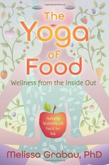 The Yoga of Food: Wellness from the Inside Out - Melissa Grabau
