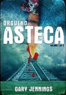 Orgulho Asteca - Gary Jennings, Carlos Romão