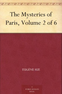 The Mysteries of Paris, Volume 2 of 6 - Eugène Sue