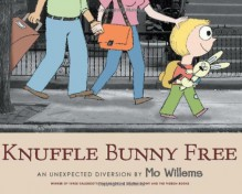 Knuffle Bunny Free: An Unexpected Diversion - Mo Willems