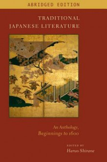 Traditional Japanese Literature: An Anthology, Beginnings to 1600 - Haruo Shirane