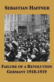 Failure of a Revolution - Sebastian Haffner, Georg Rapp (Translator), Richard Bruch (Foreword & Afterword)