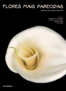 Flores Mais Parecidas - Albane Chotard Moreno, Gonçalo M. Tavares, Jacinto Lucas Pires, Pedro Mexia, Rui Zink
