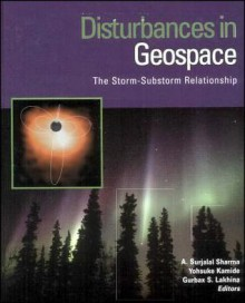 Disturbances In Geospace: The Storm Substorm Relationship - A. Surjalal Sharma, Yohsuke Kamide, Gurbax S. Lakhina