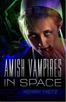 Amish Vampires in Space - Kerry Nietz