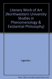 The Literary Work of Art: An Investigation on the Borderlines of Ontology, Logic, and Theory of Literature (Northwestern University Studies in Phenomenology & Existential Philosophy) - Roman Ingarden