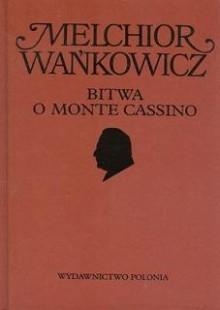 Dzieła emigracyjne. Bitwa o Monte Cassino - Melchior Wańkowicz