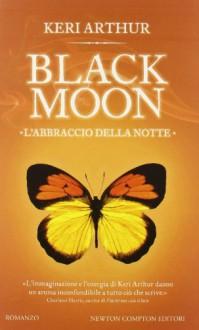 Black moon. L'abbraccio della notte - Keri Arthur, Monica Ricci