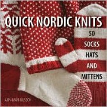 Quick Nordic Knits: 50 Socks, Hats and Mittens - Ann-Mari Nilsson