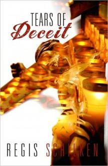 Tears of Deceit - Regis Schilken