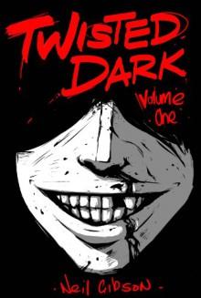 Twisted Dark: Volume One - Neil Gibson