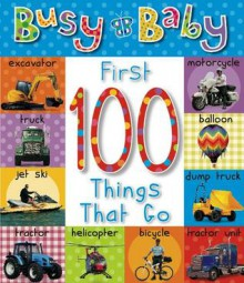 Busy Baby: First 100 Things That Go - Make Believe Ideas