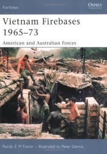 Vietnam Firebases 1965-73: American and Australian Forces - Randy E.M. Foster, Peter Dennis