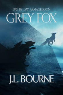 Day by Day Armageddon: Grey Fox - J.L. Bourne