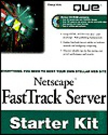 Netscape Fasttrack Server Starter Kit [With CDROM] - Cheryl Kirk
