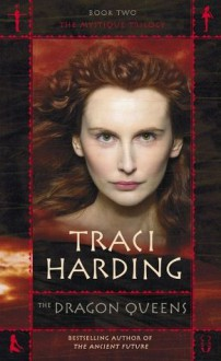 The Dragon Queens (The Mystique Trilogy) - Traci Harding