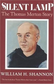Silent Lamp: The Thomas Merton Story - William H. Shannon