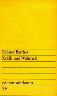 Kritik und Wahrheit - Roland Barthes,Helmut Scheffel