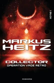 Collector - Operation Vade Retro: Band 2 - Roman - Markus Heitz