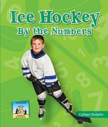 Ice Hockey by the Numbers - Colleen Dolphin