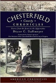 Chesterfield County Chronicles: Stories from the James to the Appomattox (VA) (American Chronicles (History Press)) - Diane C. Dallmeyer