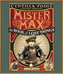 Mister Max: The Book of Lost Things: Mister Max 1 - Cynthia Voigt, Paul Boehmer