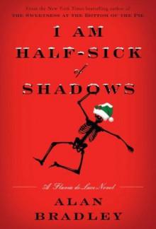 I Am Half-Sick of Shadows (A Flavia de Luce Mystery #4) - Alan Bradley