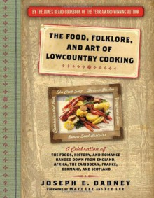 Food, Folklore, and Art of Lowcountry Cooking, The: A Celebration of the Foods, History, and Romance Handed Down from England, Africa, the Caribbean, France, Germany, and Scotland - Joseph E. Dabney