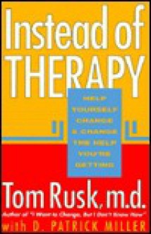 Instead of Therapy: Help Yourself Change and Change the Help You're Getting - Tom Rusk, D. Patrick Miller