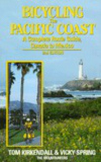Bicycling the Pacific Coast: A Complete Route Guide, Canada to Mexico - Tom Kirkendall, Vicky Spring
