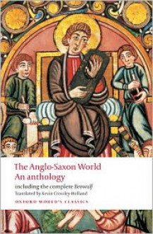 The Anglo-Saxon World: An Anthology - Kevin Crossley-Holland,Various Authors