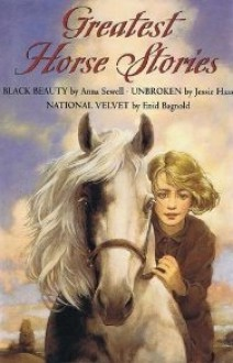 Greatest Horse Stories - Various, Jessie Haas, Enid Bagnold, Anna Sewell