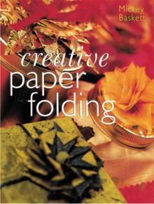Creative Paper Folding - Mickey Baskett