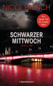 Schwarzer Mittwoch: Thriller - Ein neuer Fall für Frieda Klein Bd.3 - Nicci French, Birgit Moosmüller