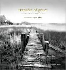Transfer of Grace: Images of the Lowcountry - Gary Geboy, Teresa Bruce