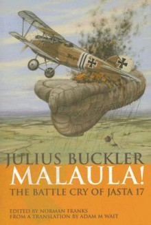 Malaula! The Battle Cry of Jasta 17 - Julius Buckler, Norman L.R. Franks