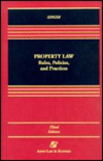 Property Law: Rules, Policies, and Practices, Third Edition - Joseph William Singer