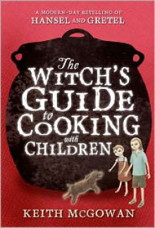 The Witch's Guide to Cooking with Children - Yoko Tanaka,Keith McGowan