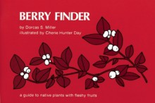 Berry Finder: A Guide to Native Plants with Fleshy Fruits for Eastern North America - Dorcas S. Miller