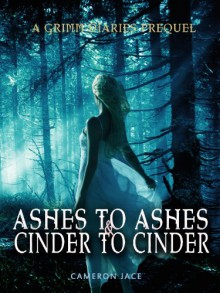 Ashes to Ashes and Cinder to Cinder - Cameron Jace