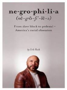 Negrophilia: From Slave Block to Pedestal - America's Racial Obsession - Erik Rush