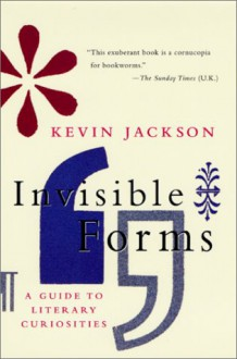Invisible Forms and Other Literary Curiosities - Kevin Jackson
