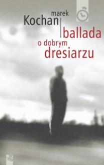 Ballada o dobrym dresiarzu - Marek Kochan