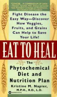 Eat to Heal: The Phytochemical Diet and Nutrition Plan - Kristine M. Napier