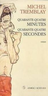 Quarante-quatre minutes, quarante-quatre secondes - Michel Tremblay