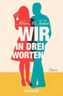 Wir in drei Worten - Mhairi McFarlane, Karin Dufner, Ulrike Laszlo