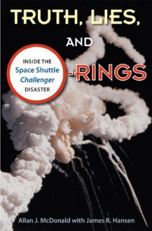 Truth, Lies, and O-Rings: Inside the Space Shuttle Challenger Disaster - Allan J. McDonald,James R. Hansen