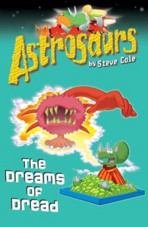 The Dreams of Dread (Astrosaurs 15) - Steve Cole