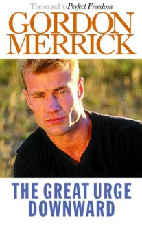 The Great Urge Downward: A Novel - Gordon Merrick