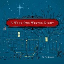 A Walk One Winter Night: A Real Christmas Story - Al Andrews